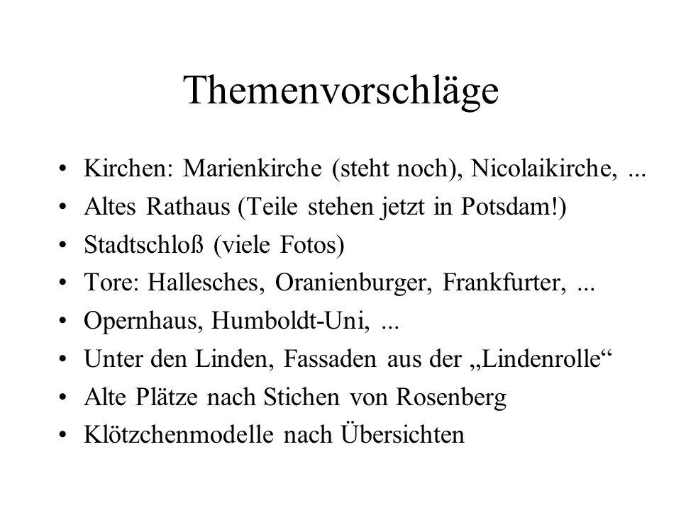 Themenvorschläge Kirchen: Marienkirche (steht noch), Nicolaikirche,... Altes Rathaus (Teile stehen jetzt in Potsdam!) Stadtschloß (viele Fotos) Tore: