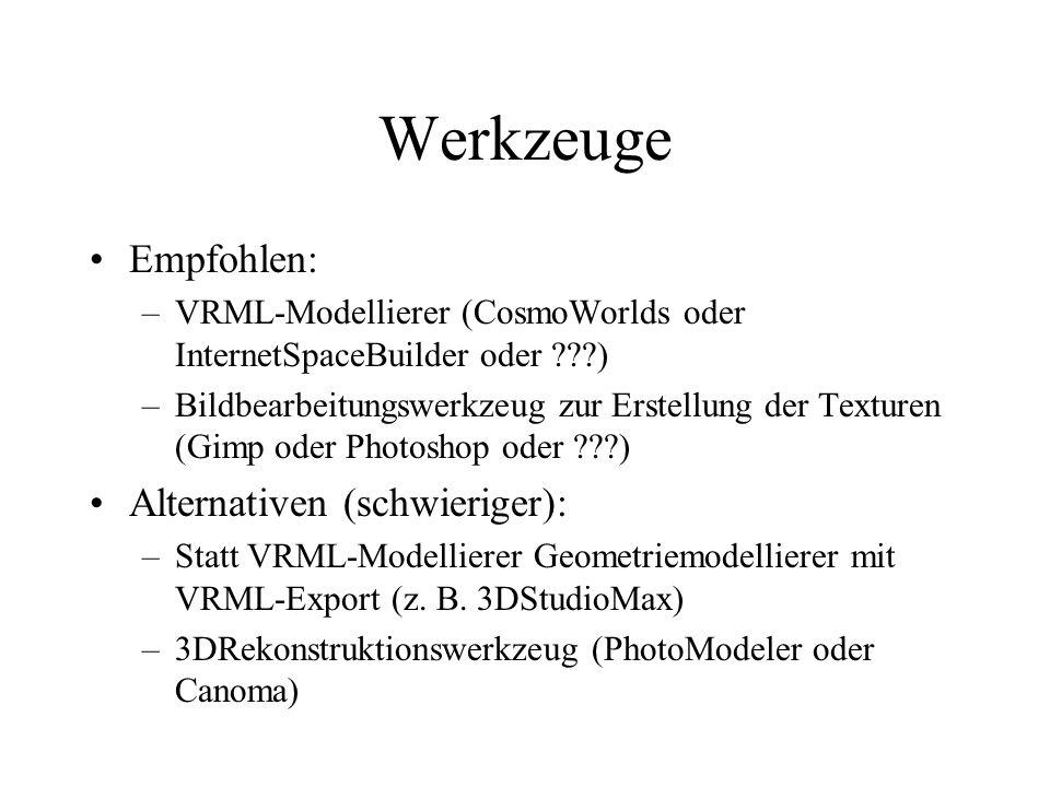 Werkzeuge Empfohlen: –VRML-Modellierer (CosmoWorlds oder InternetSpaceBuilder oder ???) –Bildbearbeitungswerkzeug zur Erstellung der Texturen (Gimp od