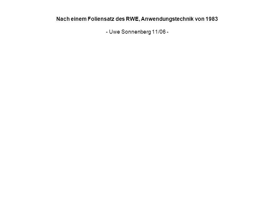 Nach einem Foliensatz des RWE, Anwendungstechnik von 1983 - Uwe Sonnenberg 11/06 -