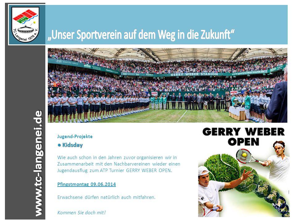 Jugend-Projekte ● Kidsday ● Kidsday Wie auch schon in den Jahren zuvor organisieren wir in Zusammenarbeit mit den Nachbarvereinen wieder einen Jugendausflug zum ATP Turnier GERRY WEBER OPEN.