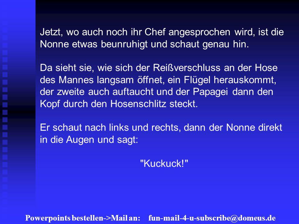 Powerpoints bestellen->Mail an: fun-mail-4-u-subscribe@domeus.de Jetzt, wo auch noch ihr Chef angesprochen wird, ist die Nonne etwas beunruhigt und schaut genau hin.