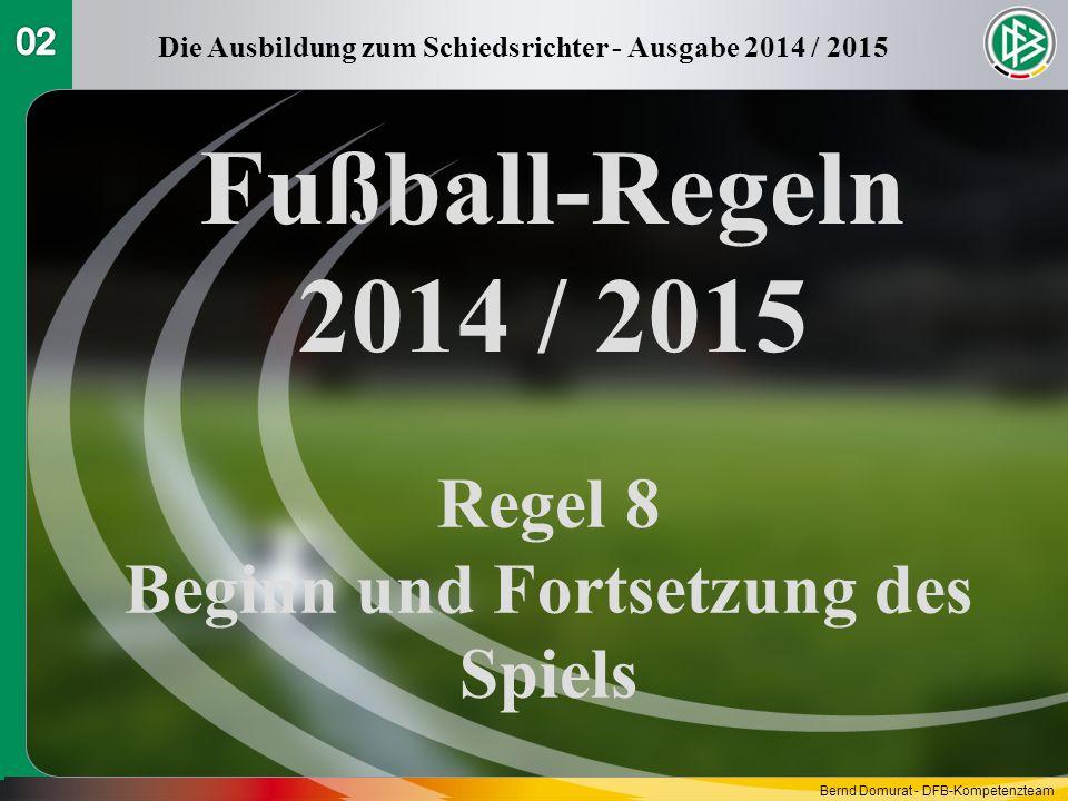 Fußball-Regeln 2014 / 2015 Regel 8 Beginn und Fortsetzung des Spiels Die Ausbildung zum Schiedsrichter - Ausgabe 2014 / 2015 Bernd Domurat - DFB-Kompe