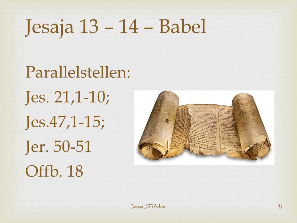 4) Die Rede vom Millennium (14,1-8) Jesaja_SFWeber 9 1) Die Last über Babel (13,1) Jesaja 13 – 14 - Babel 2) Eschatologische Rede: Tag des HERRN (13,2-16) 3) Zeitgeschichtliche Rede: Perser erobern Babel (13, 17-22)