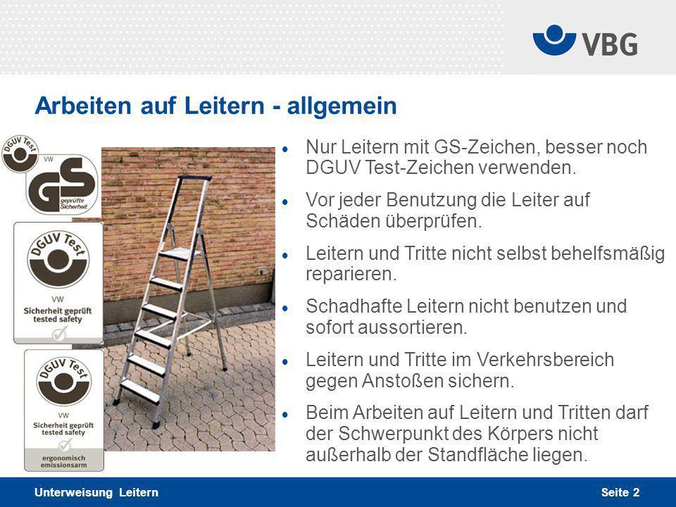 Seite 2 Unterweisung Leitern Arbeiten auf Leitern - allgemein  Nur Leitern mit GS-Zeichen, besser noch DGUV Test-Zeichen verwenden.  Vor jeder Benut