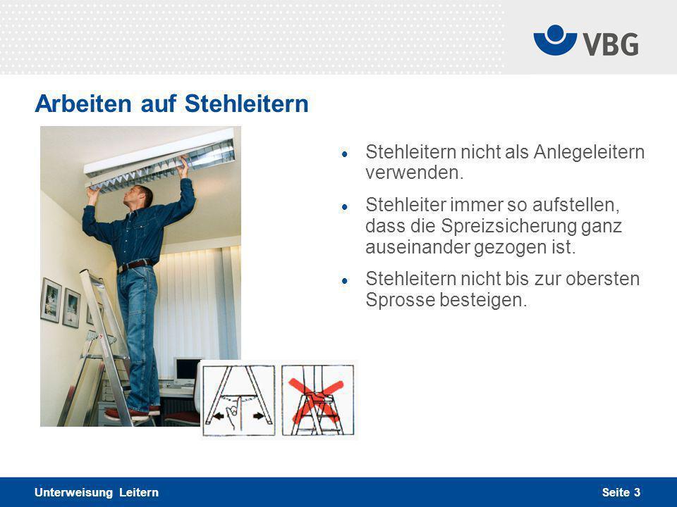 Seite 3 Arbeiten auf Stehleitern Unterweisung Leitern  Stehleitern nicht als Anlegeleitern verwenden.  Stehleiter immer so aufstellen, dass die Spre