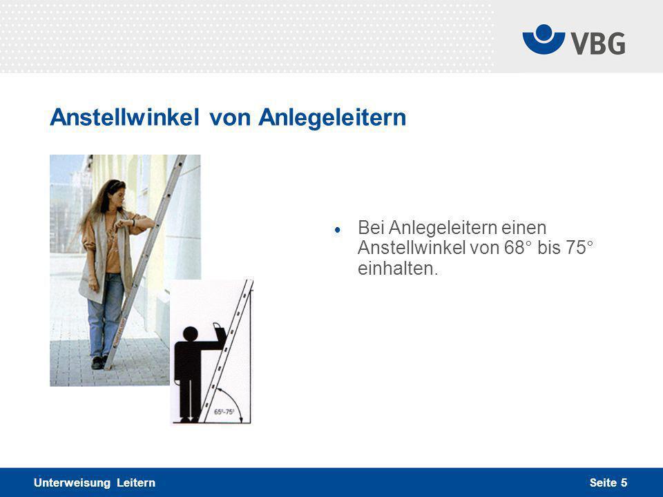 Anstellwinkel von Anlegeleitern Unterweisung Leitern Seite 5  Bei Anlegeleitern einen Anstellwinkel von 68° bis 75° einhalten.