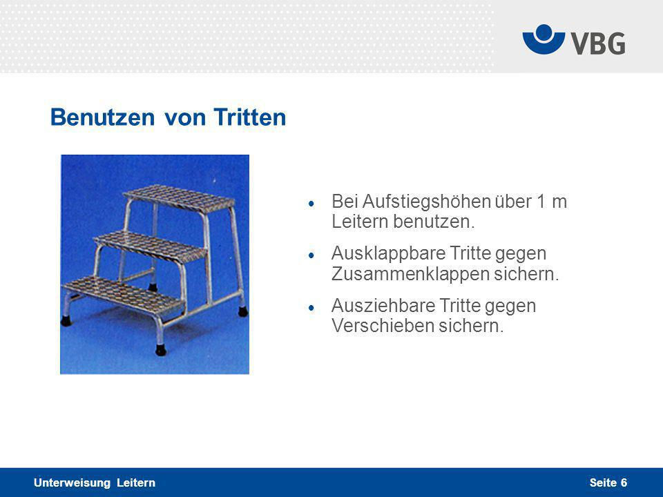 Benutzen von Tritten Unterweisung Leitern Seite 6  Bei Aufstiegshöhen über 1 m Leitern benutzen.  Ausklappbare Tritte gegen Zusammenklappen sichern.