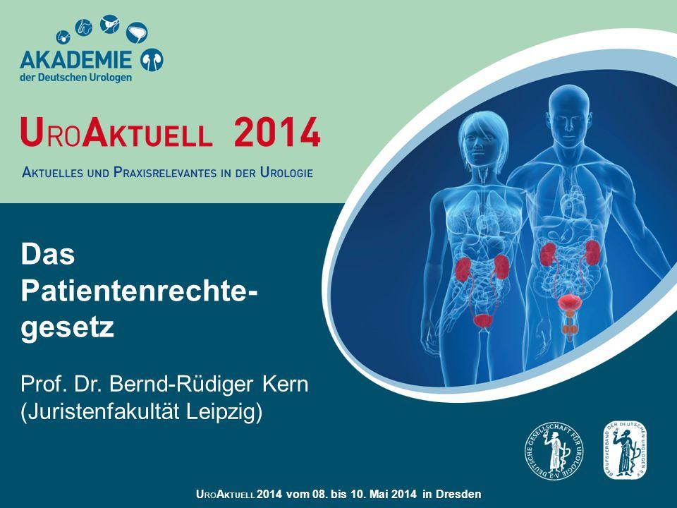 U RO A KTUELL 2014 vom 08. bis 10. Mai 2014 in Dresden Das Patientenrechte- gesetz Prof. Dr. Bernd-Rüdiger Kern (Juristenfakultät Leipzig)
