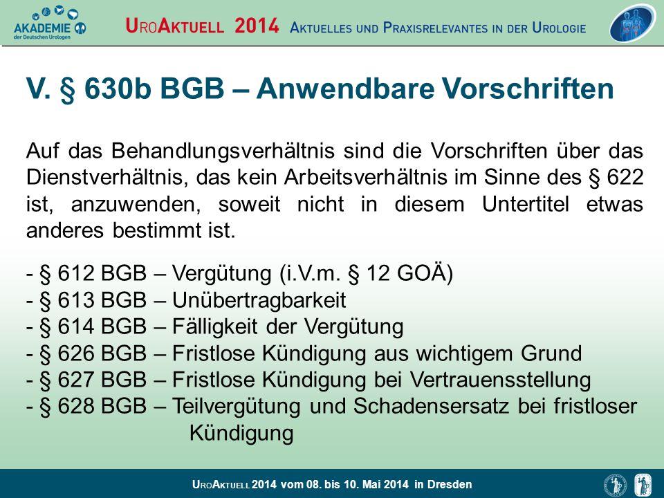 U RO A KTUELL 2014 vom 08. bis 10. Mai 2014 in Dresden V. § 630b BGB – Anwendbare Vorschriften Auf das Behandlungsverhältnis sind die Vorschriften übe
