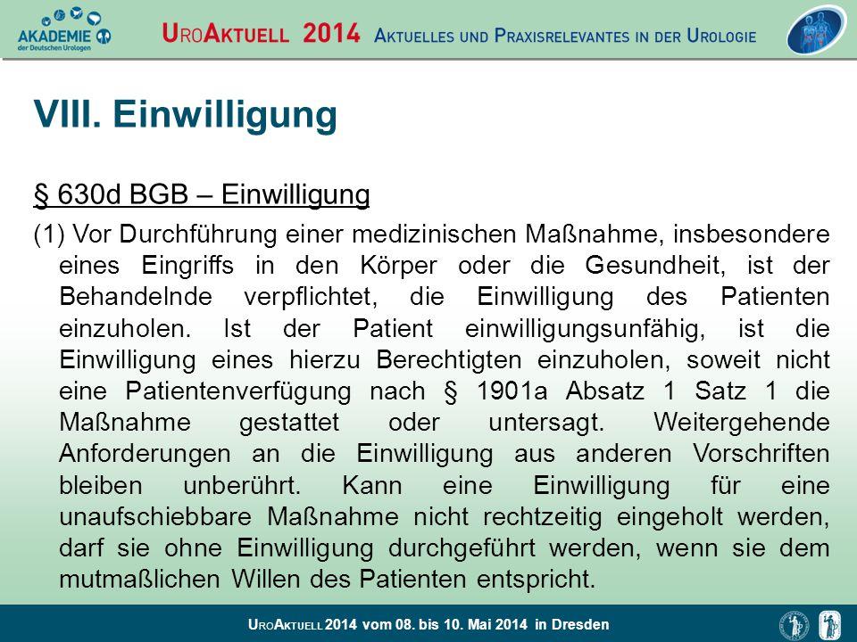U RO A KTUELL 2014 vom 08. bis 10. Mai 2014 in Dresden VIII. Einwilligung § 630d BGB – Einwilligung (1) Vor Durchführung einer medizinischen Maßnahme,