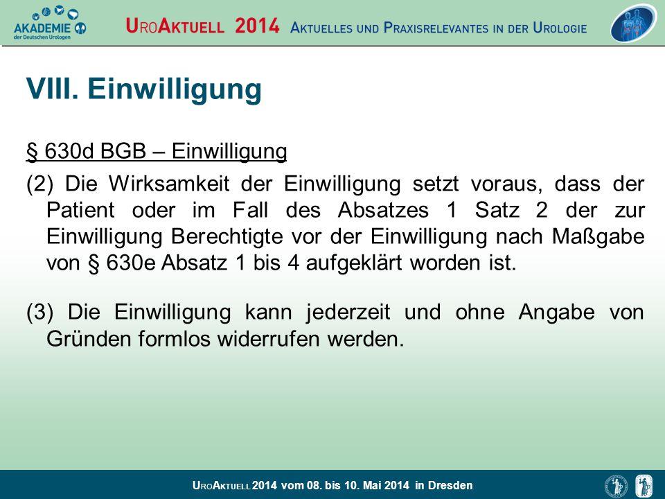 U RO A KTUELL 2014 vom 08. bis 10. Mai 2014 in Dresden VIII. Einwilligung § 630d BGB – Einwilligung (2) Die Wirksamkeit der Einwilligung setzt voraus,