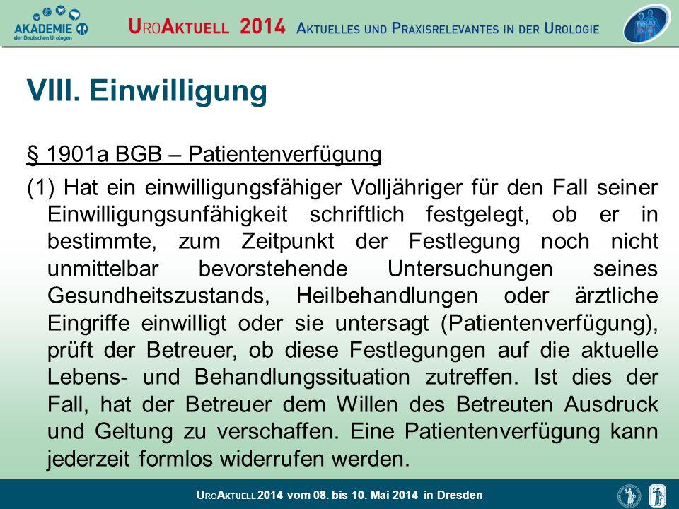 U RO A KTUELL 2014 vom 08. bis 10. Mai 2014 in Dresden VIII. Einwilligung § 1901a BGB – Patientenverfügung (1) Hat ein einwilligungsfähiger Volljährig
