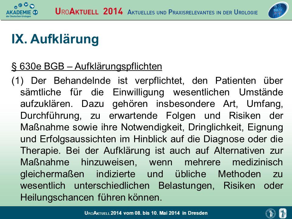 U RO A KTUELL 2014 vom 08. bis 10. Mai 2014 in Dresden IX. Aufklärung § 630e BGB – Aufklärungspflichten (1) Der Behandelnde ist verpflichtet, den Pati