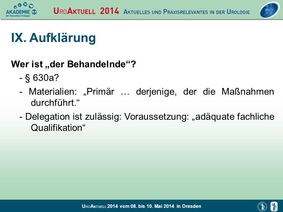 """U RO A KTUELL 2014 vom 08. bis 10. Mai 2014 in Dresden IX. Aufklärung Wer ist """"der Behandelnde""""? - § 630a? - Materialien: """"Primär … derjenige, der die"""