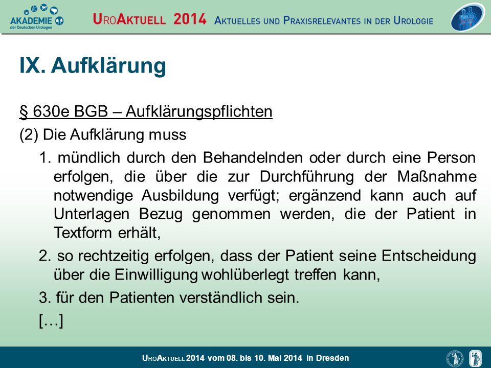 U RO A KTUELL 2014 vom 08. bis 10. Mai 2014 in Dresden IX. Aufklärung § 630e BGB – Aufklärungspflichten (2) Die Aufklärung muss 1. mündlich durch den