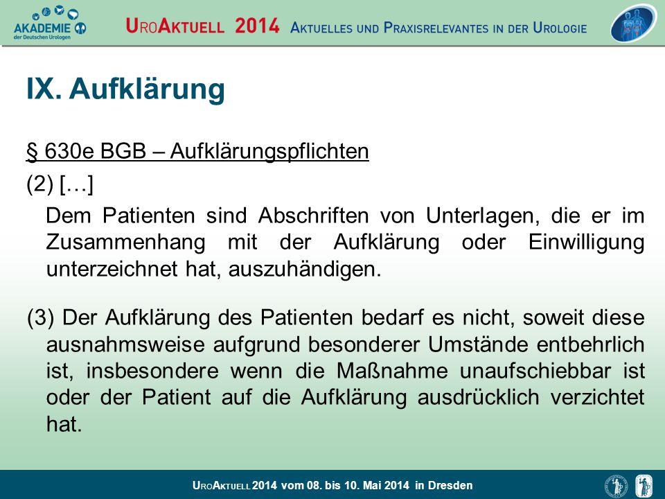U RO A KTUELL 2014 vom 08. bis 10. Mai 2014 in Dresden IX. Aufklärung § 630e BGB – Aufklärungspflichten (2) […] Dem Patienten sind Abschriften von Unt