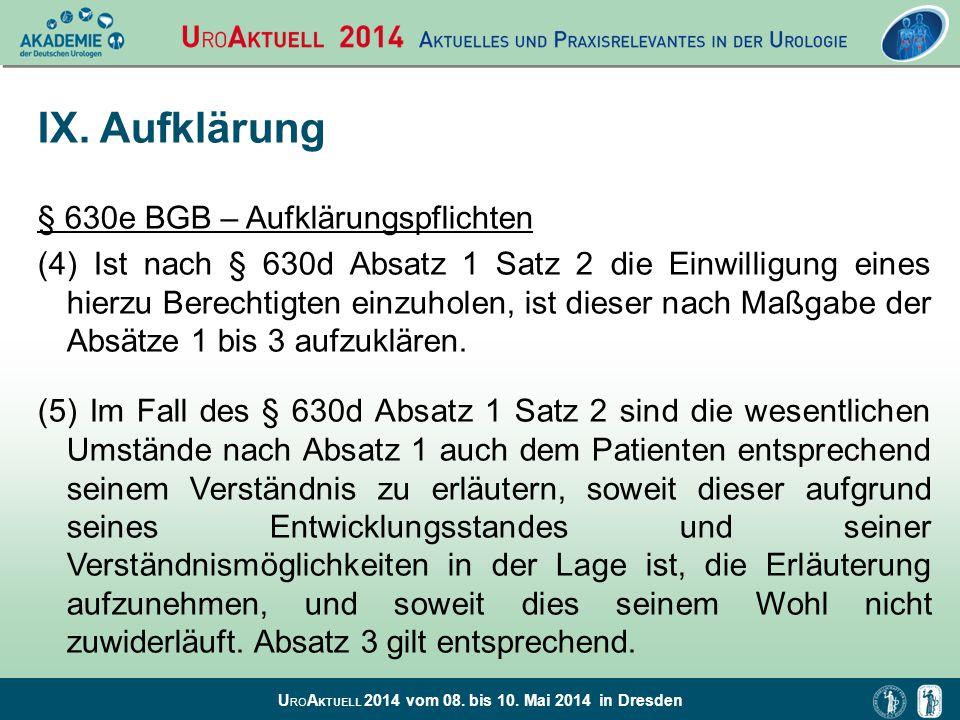 U RO A KTUELL 2014 vom 08. bis 10. Mai 2014 in Dresden IX. Aufklärung § 630e BGB – Aufklärungspflichten (4) Ist nach § 630d Absatz 1 Satz 2 die Einwil