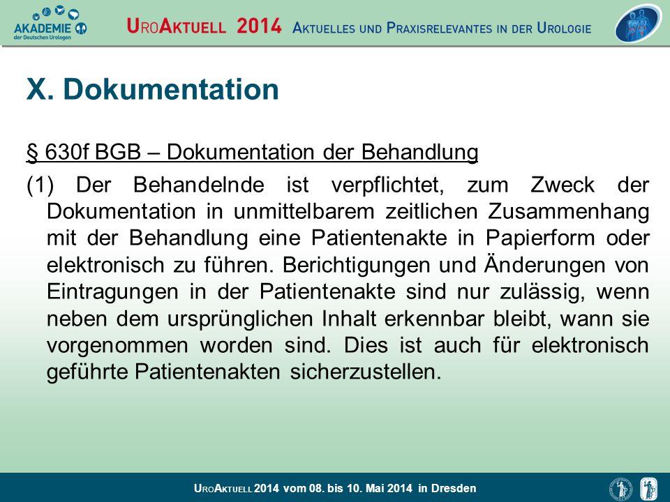 U RO A KTUELL 2014 vom 08. bis 10. Mai 2014 in Dresden X. Dokumentation § 630f BGB – Dokumentation der Behandlung (1) Der Behandelnde ist verpflichtet