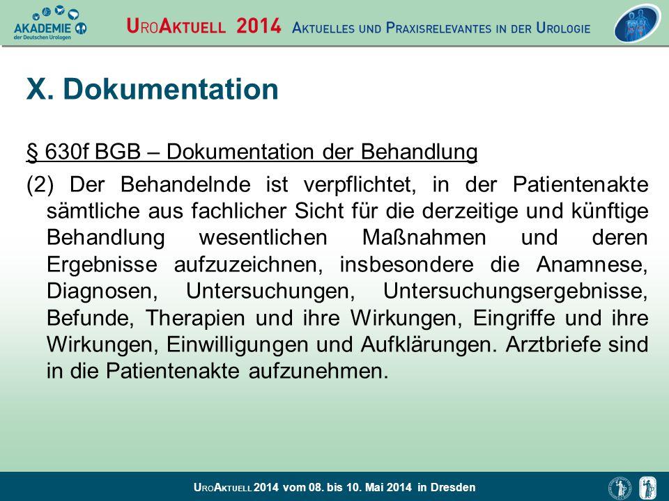 U RO A KTUELL 2014 vom 08. bis 10. Mai 2014 in Dresden X. Dokumentation § 630f BGB – Dokumentation der Behandlung (2) Der Behandelnde ist verpflichtet