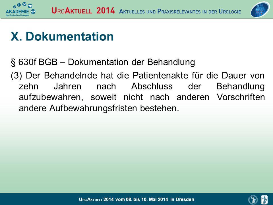 U RO A KTUELL 2014 vom 08. bis 10. Mai 2014 in Dresden X. Dokumentation § 630f BGB – Dokumentation der Behandlung (3) Der Behandelnde hat die Patiente