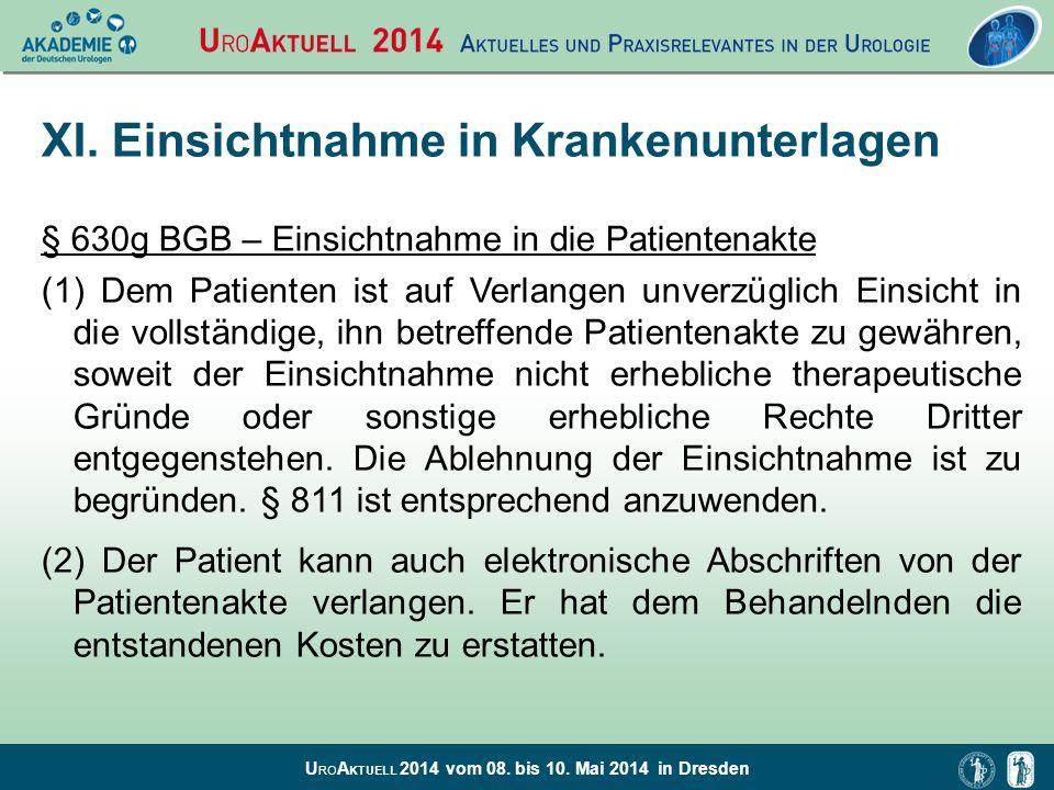 U RO A KTUELL 2014 vom 08. bis 10. Mai 2014 in Dresden XI. Einsichtnahme in Krankenunterlagen § 630g BGB – Einsichtnahme in die Patientenakte (1) Dem