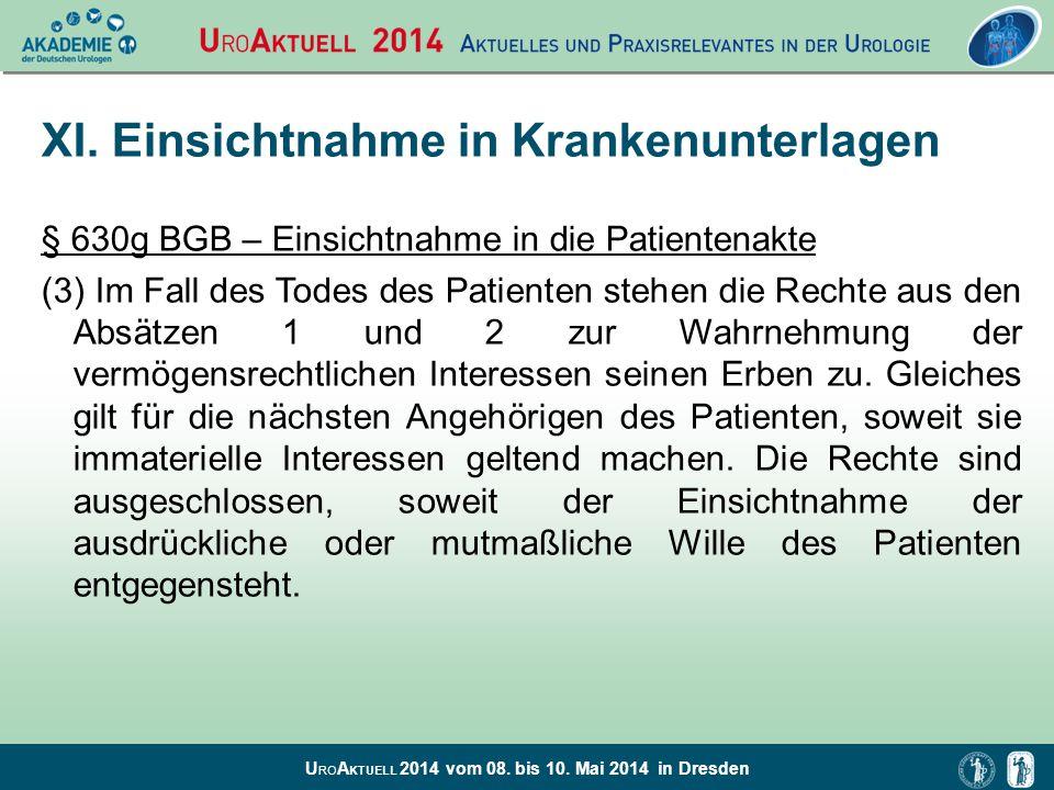 U RO A KTUELL 2014 vom 08. bis 10. Mai 2014 in Dresden XI. Einsichtnahme in Krankenunterlagen § 630g BGB – Einsichtnahme in die Patientenakte (3) Im F
