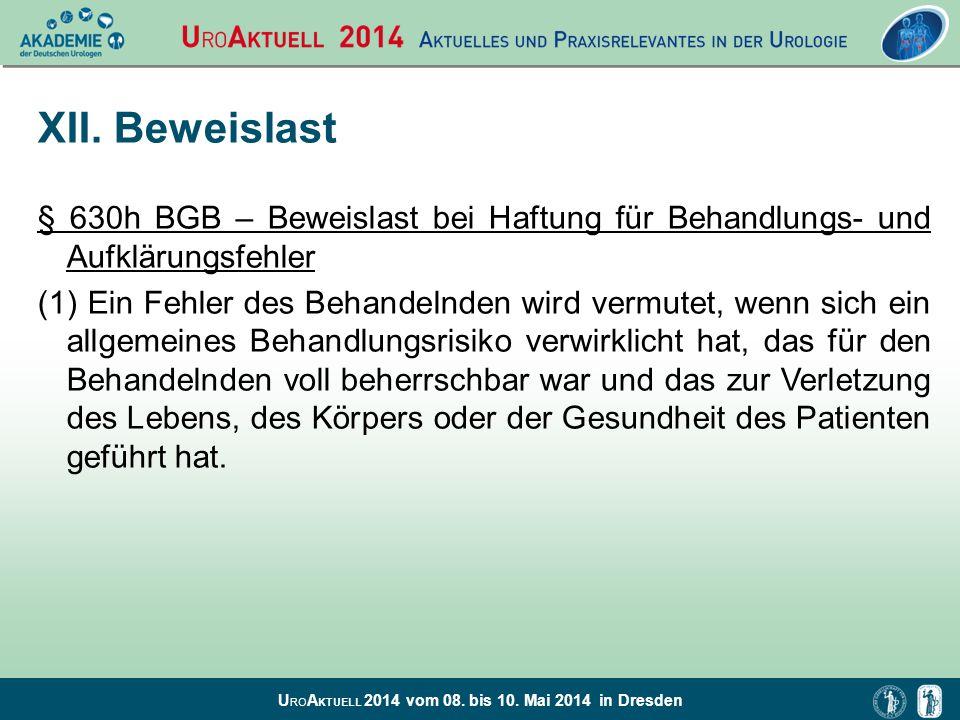 U RO A KTUELL 2014 vom 08. bis 10. Mai 2014 in Dresden XII. Beweislast § 630h BGB – Beweislast bei Haftung für Behandlungs- und Aufklärungsfehler (1)