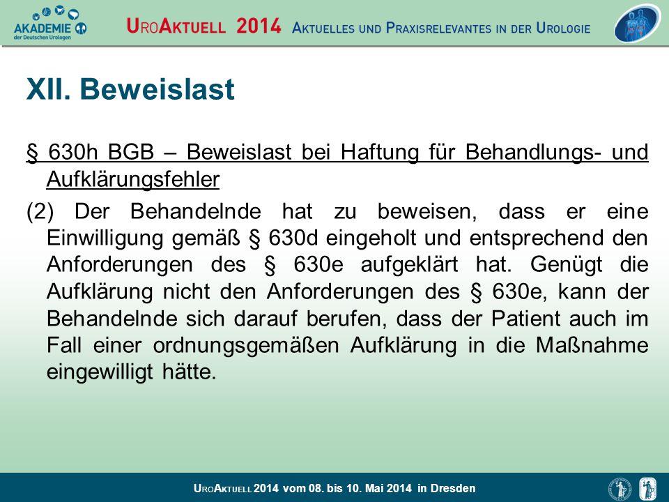 U RO A KTUELL 2014 vom 08. bis 10. Mai 2014 in Dresden XII. Beweislast § 630h BGB – Beweislast bei Haftung für Behandlungs- und Aufklärungsfehler (2)