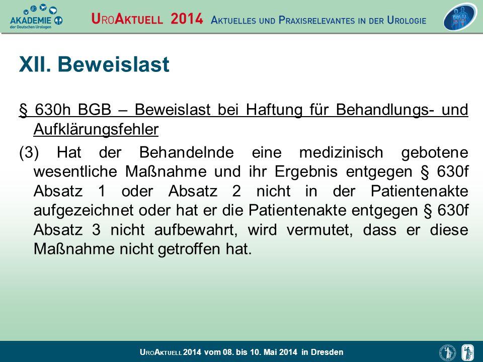 U RO A KTUELL 2014 vom 08. bis 10. Mai 2014 in Dresden XII. Beweislast § 630h BGB – Beweislast bei Haftung für Behandlungs- und Aufklärungsfehler (3)