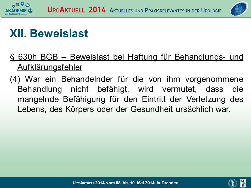 U RO A KTUELL 2014 vom 08. bis 10. Mai 2014 in Dresden XII. Beweislast § 630h BGB – Beweislast bei Haftung für Behandlungs- und Aufklärungsfehler (4)