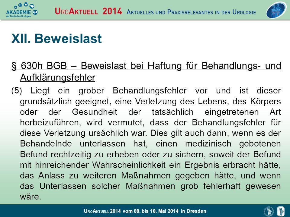 U RO A KTUELL 2014 vom 08. bis 10. Mai 2014 in Dresden XII. Beweislast § 630h BGB – Beweislast bei Haftung für Behandlungs- und Aufklärungsfehler (5)