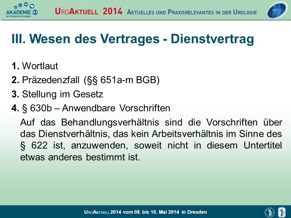 U RO A KTUELL 2014 vom 08. bis 10. Mai 2014 in Dresden III. Wesen des Vertrages - Dienstvertrag 1. Wortlaut 2. Präzedenzfall (§§ 651a-m BGB) 3. Stellu