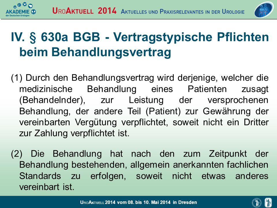 U RO A KTUELL 2014 vom 08. bis 10. Mai 2014 in Dresden IV. § 630a BGB - Vertragstypische Pflichten beim Behandlungsvertrag (1) Durch den Behandlungsve