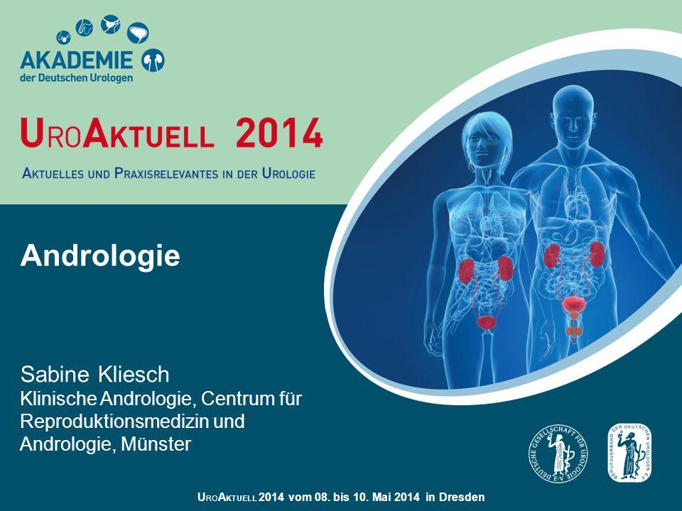 U RO A KTUELL 2014 vom 08. bis 10. Mai 2014 in Dresden Andrologie Sabine Kliesch Klinische Andrologie, Centrum für Reproduktionsmedizin und Andrologie