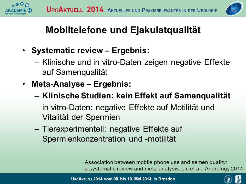 U RO A KTUELL 2014 vom 08. bis 10. Mai 2014 in Dresden Mobiltelefone und Ejakulatqualität Systematic review – Ergebnis: –Klinische und in vitro-Daten
