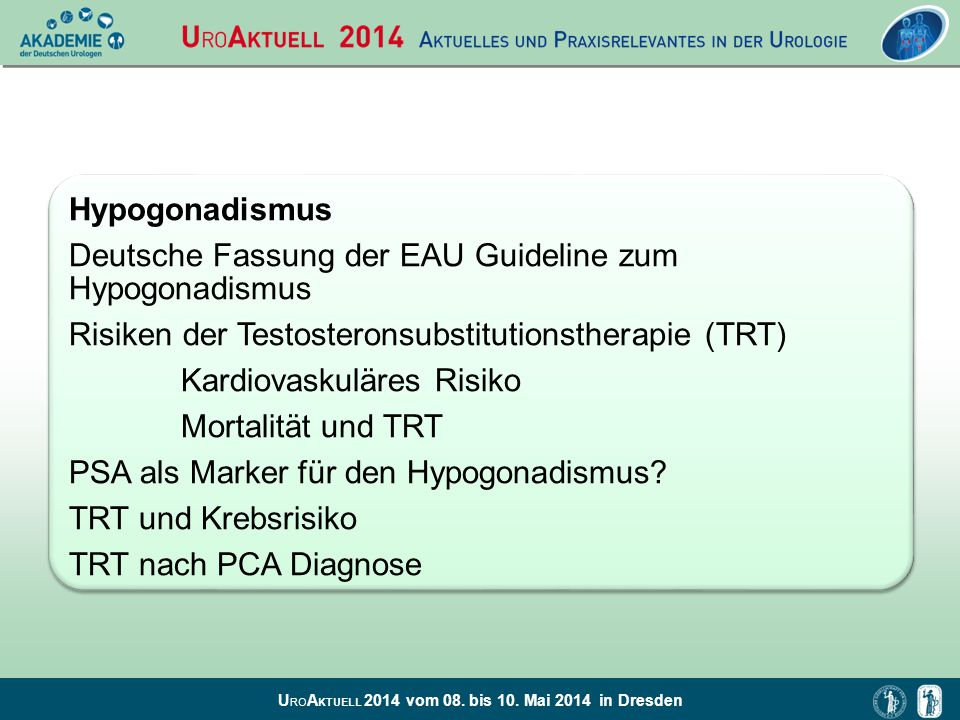 U RO A KTUELL 2014 vom 08. bis 10. Mai 2014 in Dresden Hypogonadismus Deutsche Fassung der EAU Guideline zum Hypogonadismus Risiken der Testosteronsub