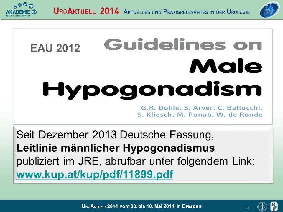U RO A KTUELL 2014 vom 08. bis 10. Mai 2014 in Dresden 20 Seit Dezember 2013 Deutsche Fassung, Leitlinie männlicher Hypogonadismus publiziert im JRE,