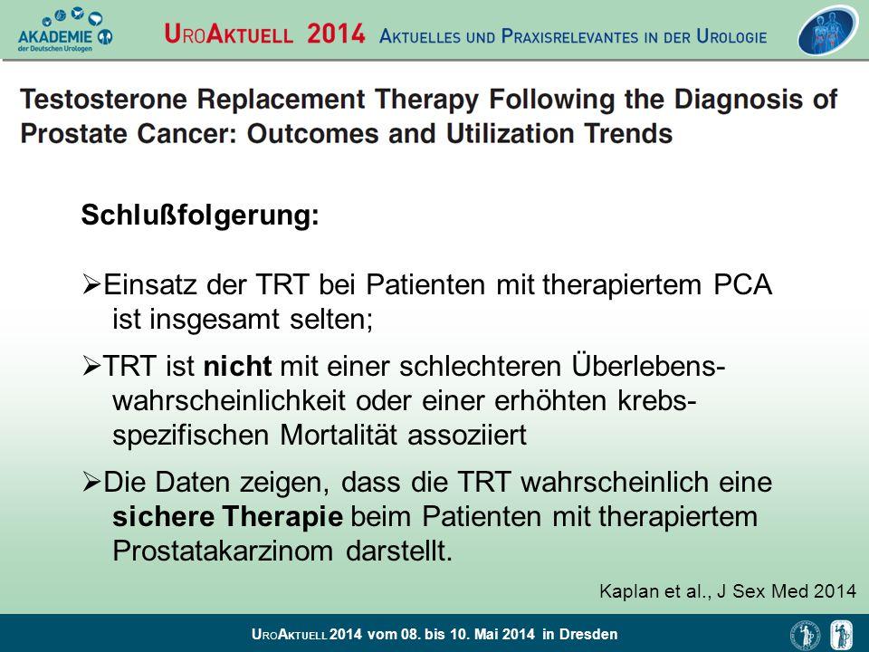 U RO A KTUELL 2014 vom 08. bis 10. Mai 2014 in Dresden Schlußfolgerung:  Einsatz der TRT bei Patienten mit therapiertem PCA ist insgesamt selten;  T