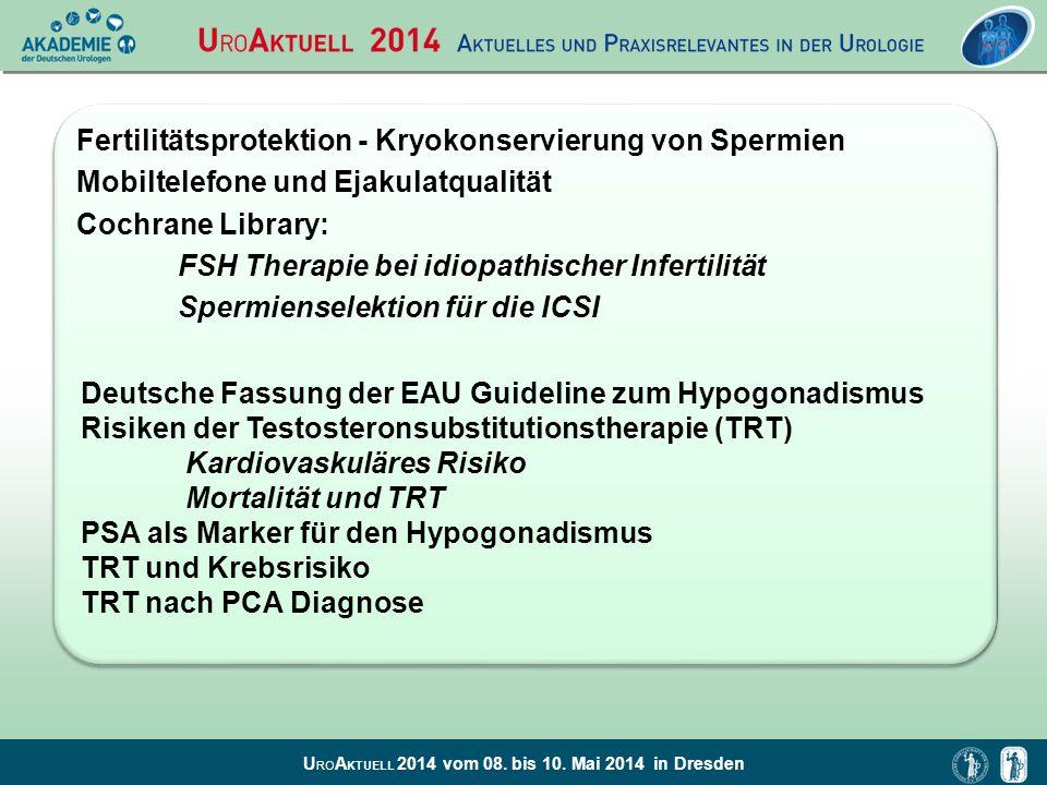 U RO A KTUELL 2014 vom 08. bis 10. Mai 2014 in Dresden Fertilitätsprotektion - Kryokonservierung von Spermien Mobiltelefone und Ejakulatqualität Cochr
