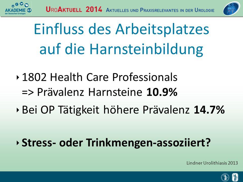 ‣ 1802 Health Care Professionals => Prävalenz Harnsteine 10.9% ‣ Bei OP Tätigkeit höhere Prävalenz 14.7% ‣ Stress- oder Trinkmengen-assoziiert? Lindne