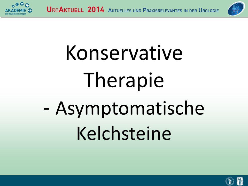 Konservative Therapie - Asymptomatische Kelchsteine