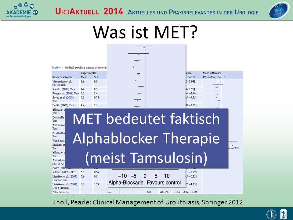 Was ist MET? MET bedeutet faktisch Alphablocker Therapie (meist Tamsulosin) Knoll, Pearle: Clinical Management of Urolithiasis, Springer 2012