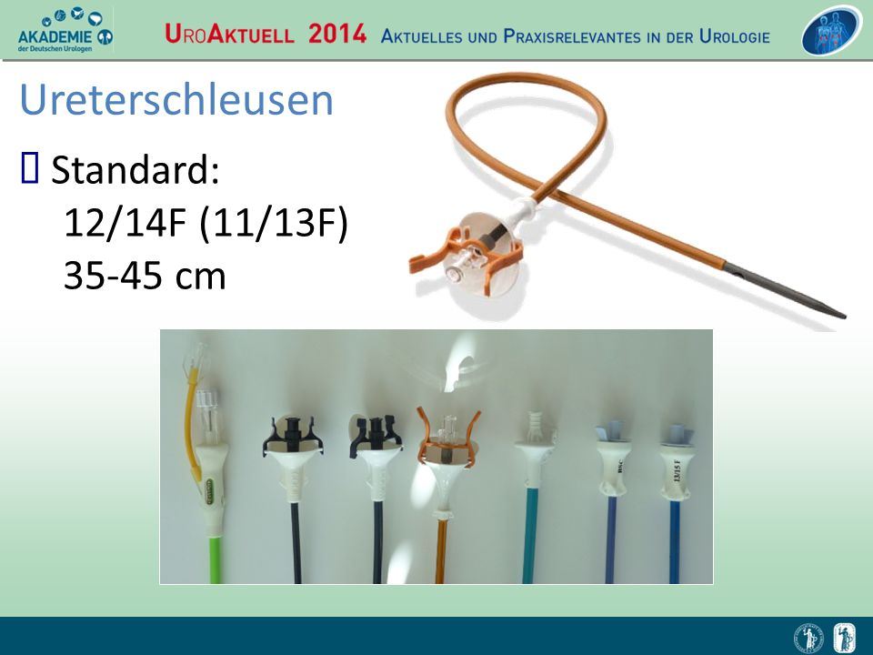  Standard: 12/14F (11/13F) 35-45 cm Ureterschleusen