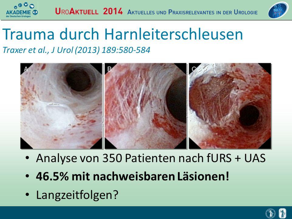 Trauma durch Harnleiterschleusen Traxer et al., J Urol (2013) 189:580-584 Analyse von 350 Patienten nach fURS + UAS 46.5% mit nachweisbaren Läsionen!