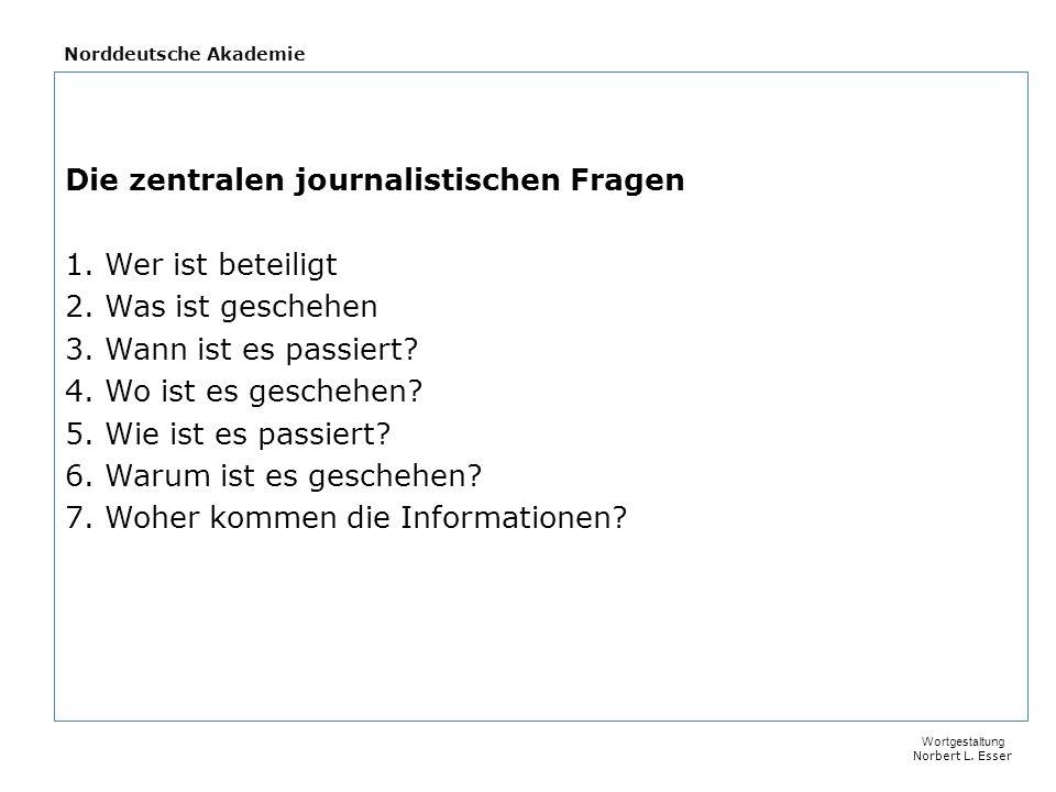 Norddeutsche Akademie Die zentralen journalistischen Fragen 1.