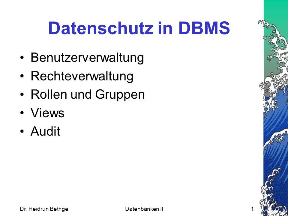 Datenschutz in DBMS Benutzerverwaltung Rechteverwaltung Rollen und Gruppen Views Audit Dr.