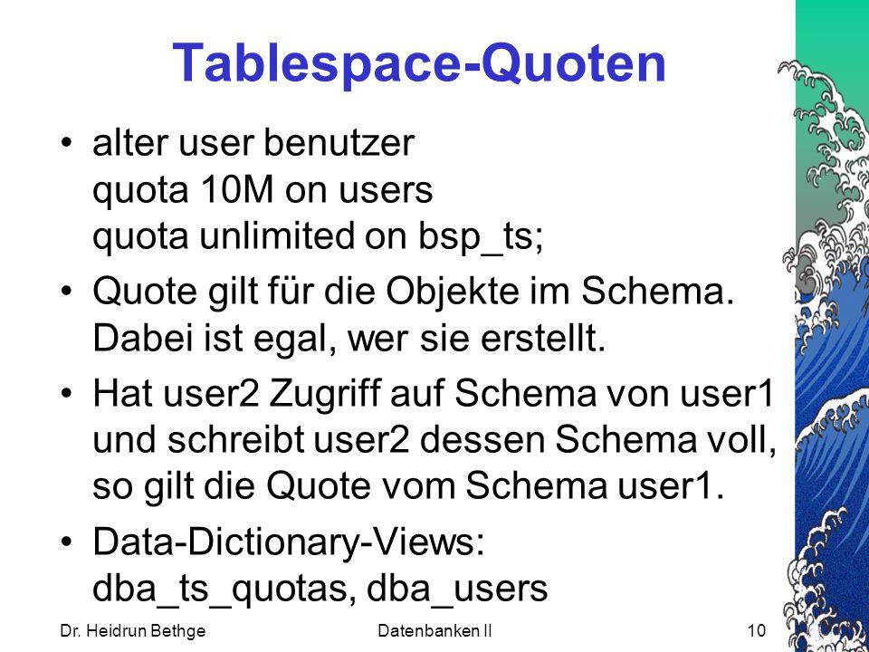 Tablespace-Quoten alter user benutzer quota 10M on users quota unlimited on bsp_ts; Quote gilt für die Objekte im Schema.