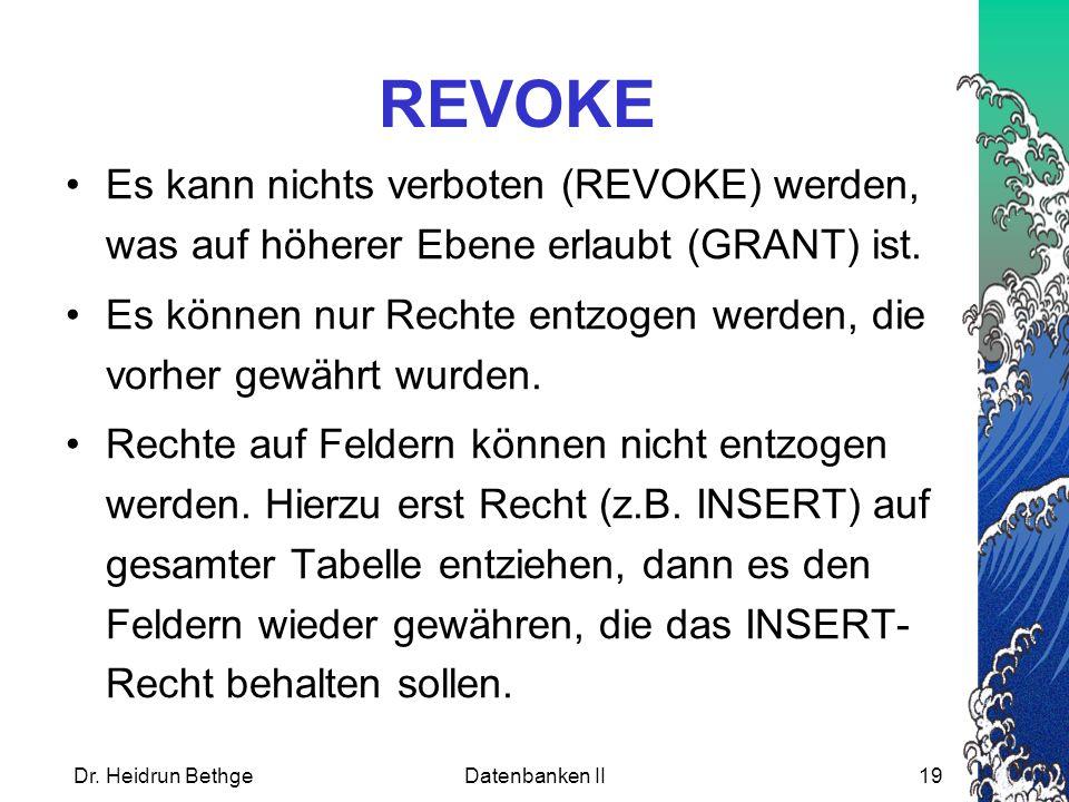 REVOKE Es kann nichts verboten (REVOKE) werden, was auf höherer Ebene erlaubt (GRANT) ist.