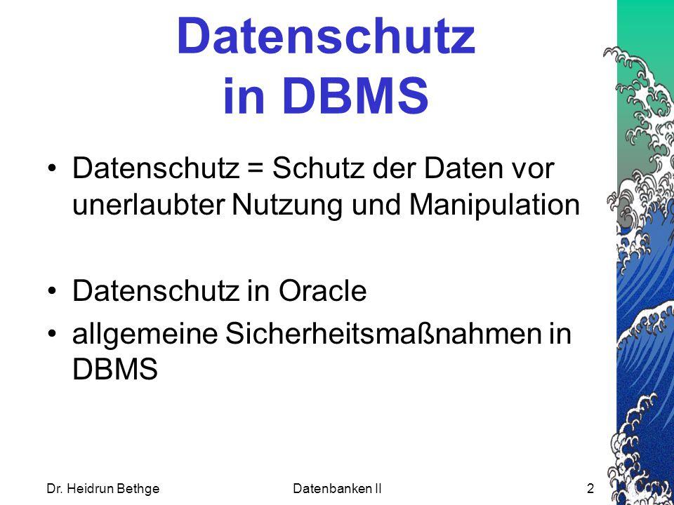 Standard-Rollen in Oracle CONNECT Verbindung zur DB, Lesezugriff RESOURCE Erstellung von Objekten im eigenen Schema DBA Administrative Aufgaben, Objekte erstellen in beliebigen Schemata, Rechte zuweisen.