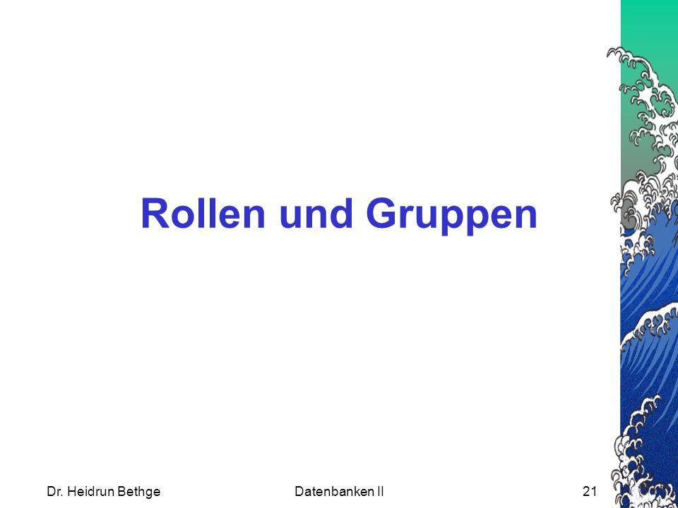Dr. Heidrun BethgeDatenbanken II21 Rollen und Gruppen